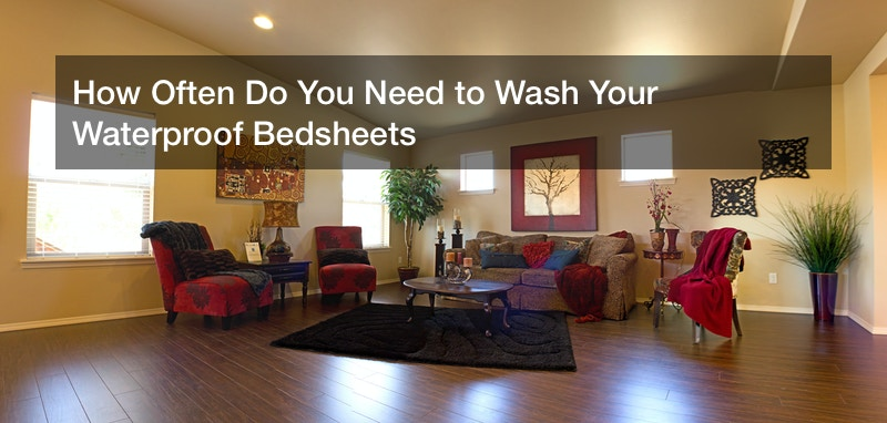 How Often Do You Need to Wash Your Waterproof Bedsheets