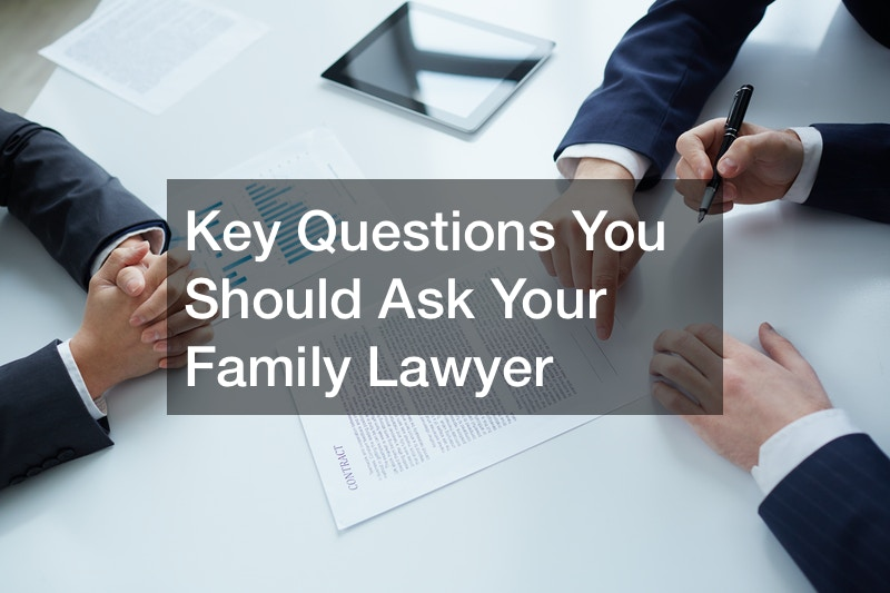Key Questions You Should Ask Your Family Lawyer