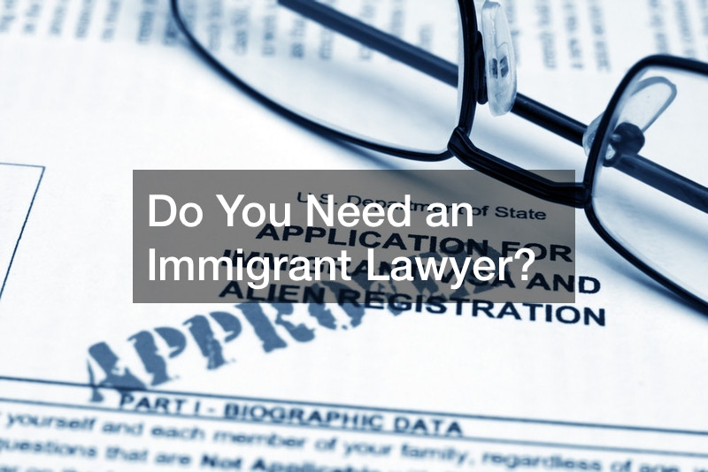 Do You Need an Immigrant Lawyer?